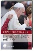 Barmherzigkeit will ich | Papst, Franziskus ; Kempis, Stefan von |
