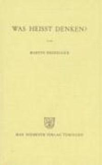 Heidegger, Martin: Was heißt Denken   Martin Heidegger  