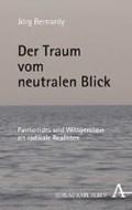 Der Traum vom neutralen Blick   Jörg Bernardy  