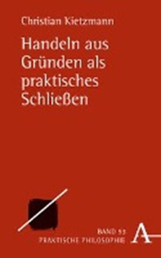 Kietzmann, C: Handeln aus Gründen als praktisches Schließen