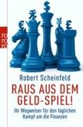 Raus aus dem Geld-Spiel! | Scheinfeld, Robert ; Kleinau, Tilmann |