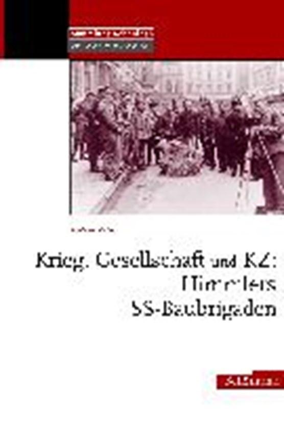 Fings, K: Krieg, Gesellschaft und KZ: Himmlers SS-Baubrigade