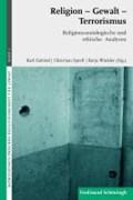 Religion - Gewalt - Terrorismus | Gabriel, Karl ; Spieß, Christian ; Winkler, Katja |