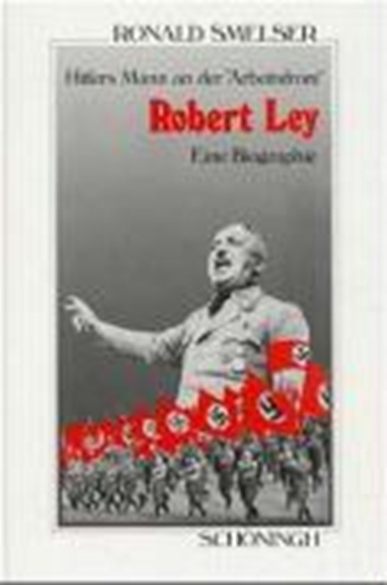 """Smelser, R: Robert Ley. Hitlers Mann an der """"Arbeitsfront"""""""