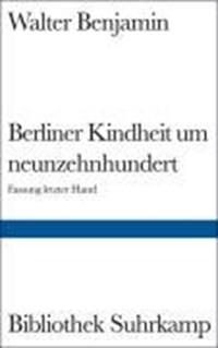 Berliner Kindheit um Neunzehnhundert   Walter Benjamin  