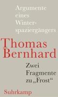Bernhard, T: Argumente eines Winterspaziergängers   Thomas Bernhard  