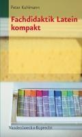 Fachdidaktik Latein kompakt | Peter Kuhlmann |