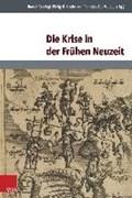 Die Krise in der Frühen Neuzeit   Schlögl, Rudolf ; Hoffmann-Rehnitz, Philip R. ; Wiebel, Eva  