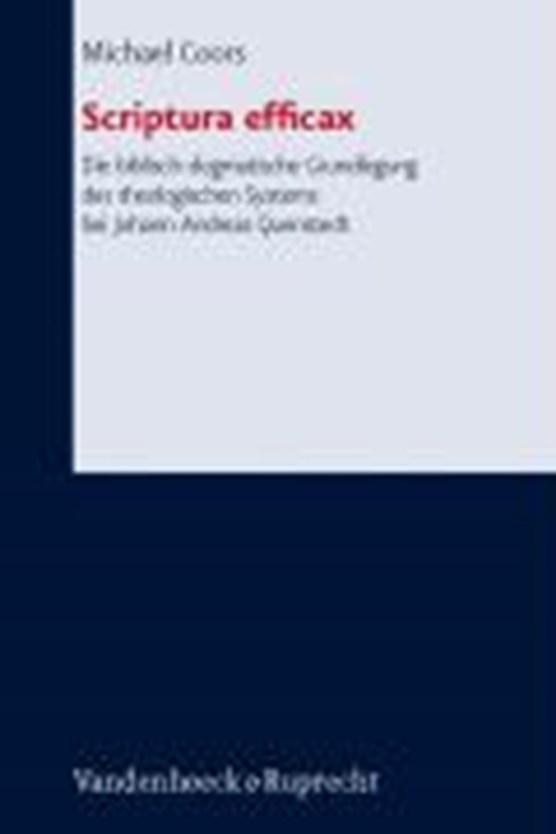 Scriptura efficax. Die biblisch-dogmatische Grundlegung des theologischen Systems bei Johann Andreas Quenstedt