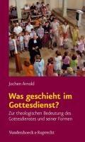 Was geschieht im Gottesdienst?   Jochen Arnold  