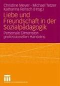 Liebe Und Freundschaft in Der Sozialpadagogik | Christine Meyer ; Michael Tetzer ; Katharina Rensch |