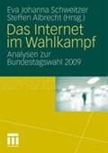 Das Internet Im Wahlkampf | Eva Johanna Schweitzer ; Professor Steffen Albrecht |