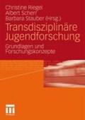 Transdisziplinare Jugendforschung | Riegel, Christine ; Scherr, Albert ; Stauber, Barbara |