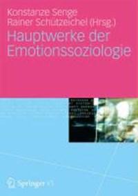 Hauptwerke der Emotionssoziologie | Konstanze Senge ; Rainer Schutzeichel |