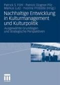 Nachhaltige Entwicklung in Kulturmanagement Und Kulturpolitik | Patrick S Fohl ; Patrick Glogner-Pilz ; Markus Lutz ; Yvonne Probstle |