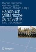 Handbuch Militarische Berufsethik   Thomas Bohrmann ; Karl-Heinz Lather ; Friedrich Lohmann  