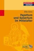 Papsttum und Kaisertum im Mittelalter | Elke Goez |