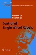 Control of Single Wheel Robots | Yangsheng Xu ; Yongsheng Ou |