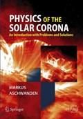 Physics of the Solar Corona | Markus Aschwanden |