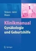 Klinikmanual Gynakologie und Geburtshilfe | Alexander Strauss ; Wolfgang Janni ; Nicolai Maass |