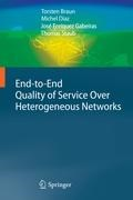 End-to-End Quality of Service Over Heterogeneous Networks   Torsten Braun ; Michel Diaz ; Jose Enriquez Gabeiras ; Thomas Staub  