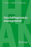 Geschäftsprozessmanagement | Becker, Jörg ; Winkelmann, Axel ; Mathas, Christoph |
