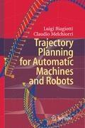 Trajectory Planning for Automatic Machines and Robots | Biagiotti, Luigi ; Melchiorri, Claudio |