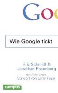 Wie Google tickt - How Google Works | Schmidt, Eric ; Rosenberg, Jonathan |