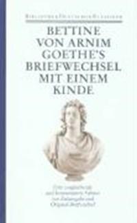 Goethes Briefwechsel mit einem Kinde   Bettina von Arnim  