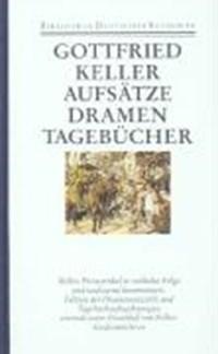 Aufsätze. Dramen. Tagebücher | Müller, Dominik ; Keller, Gottfried |