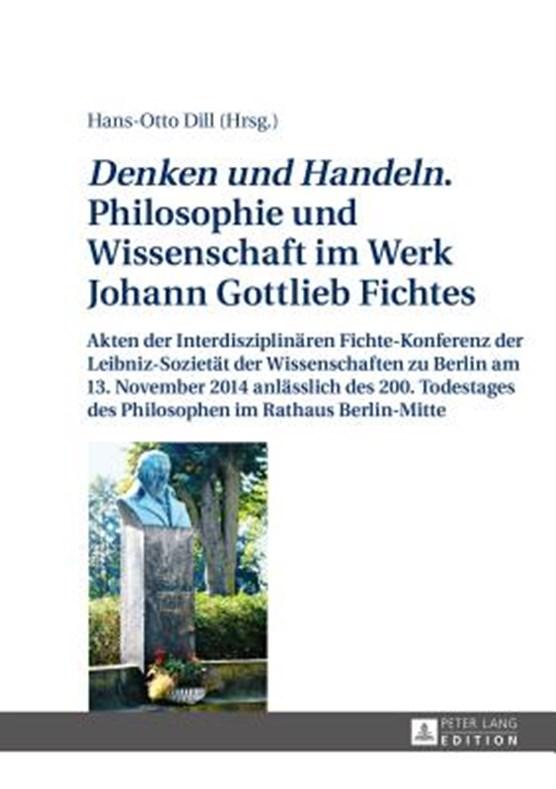 """""""denken Und Handeln."""" Philosophie Und Wissenschaft Im Werk Johann Gottlieb Fichtes"""