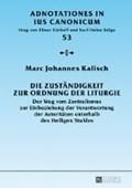 Die Zustaendigkeit Zur Ordnung Der Liturgie | Marc Johannes Kalisch |