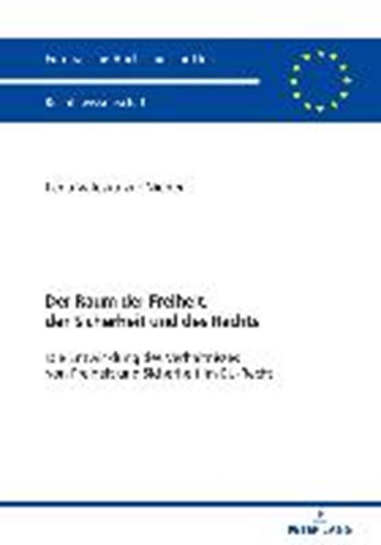 Der Raum der Freiheit, der Sicherheit und des Rechts; Die Entwicklung des Verhaltnisses von Freiheit und Sicherheit im EU-Recht