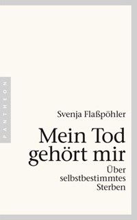 Mein Tod gehört mir | Svenja Flaßpöhler |