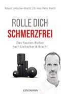 Rolle dich schmerzfrei | Dr. med. Petra Bracht ; Roland Liebscher-Bracht |