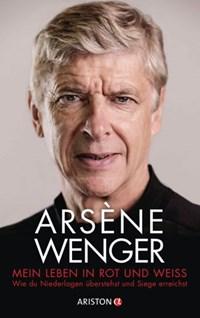 Mein Leben in Rot und Weiß | Arsène Wenger |