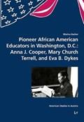 Pioneer African American Educators in Washington, D.C.: Anna J. Cooper, Mary Church Terrell, and Eva B. Dykes | Marina Bacher |