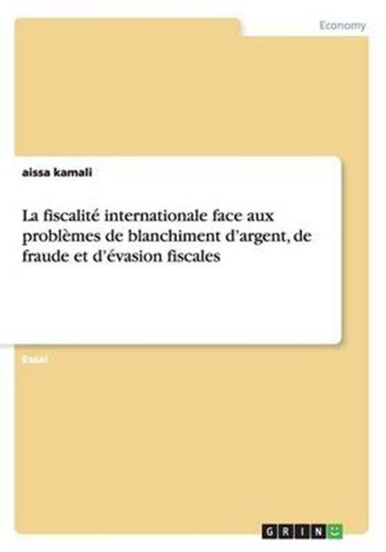 La fiscalite internationale face aux problemes de blanchiment d'argent, de fraude et d'evasion fiscales