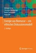 Energie Aus Biomasse - Ein Ethisches Diskussionsmodell | Zichy, Michael ; Durnberger, Christian ; Formowitz, Beate ; Uhl, Anne |