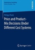 Price and Product-Mix Decisions Under Different Cost Systems | Philipp Plank |