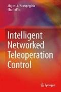 Intelligent Networked Teleoperation Control | Zhijun Li ; Yuanqing Xia ; Chun-Yi Su |