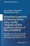 International Cooperation for Enhancing Nuclear Safety, Security, Safeguards and Non-proliferation-60 Years of IAEA and EURATOM   Maiani, Luciano ; Abousahl, Said ; Plastino, Wolfango  