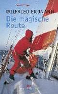 Die magische Route   Wilfried Erdmann  