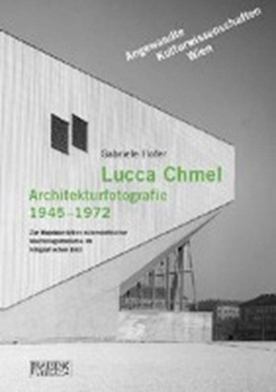 Hofer, G: Lucca Chmel. Architekturfotografie 1945-1972