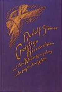 Geistige Hierarchien und ihre Widerspiegelung in der physischen Welt   Rudolf Steiner  
