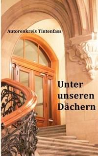 Unter Unseren Dachern   Autorenkreis Tintenfass  