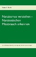Narzissmus verstehen - Narzisstischen Missbrauch erkennen | Sabine L Koch |
