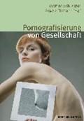 Pornografisierung von Gesellschaft. Perspektiven aus Theorie, Empirie und Praxis | Schuegraf, Martina ; Tillmann, Angela |