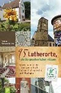 95 Lutherorte, die Sie gesehen haben müssen   Werner Schwanfelder  