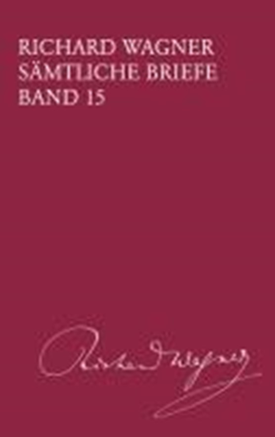 Richard Wagner Sämtliche Briefe / Sämtliche Briefe Band 15